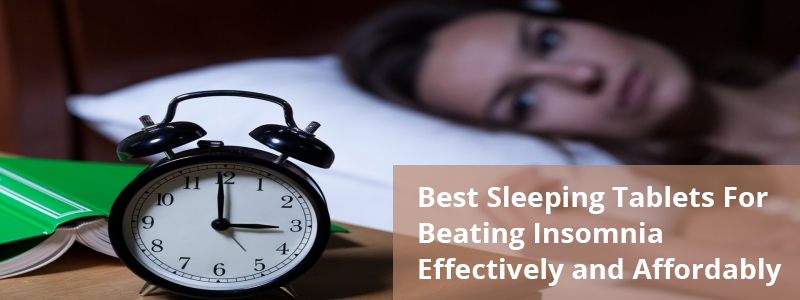 Best Sleeping Tablets For Beating Insomnia Effectively and Affordably
